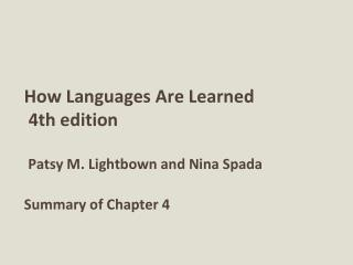 How Languages Are Learned  4th edition Patsy M. Lightbown and Nina Spada Summary of Chapter 4