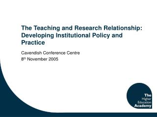 The Teaching and Research Relationship: Developing Institutional Policy and Practice