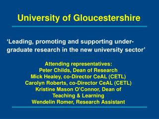 Attending representatives: Peter Childs, Dean of Research Mick Healey, co-Director CeAL (CETL)
