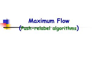 Maximum Flow ( Push-relabel algorithms )