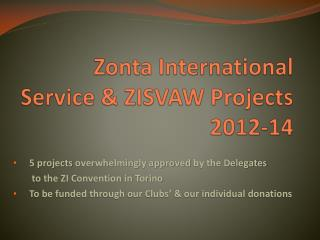 Zonta International Service & ZISVAW  Projects  2012-14