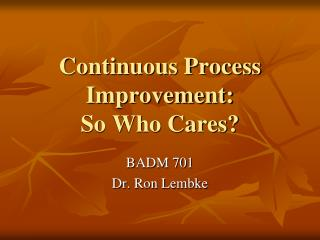 Continuous Process Improvement:  So Who Cares?