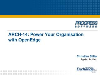 ARCH-14: Power Your Organisation with OpenEdge