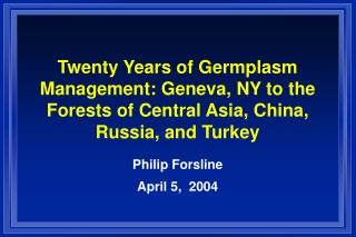 Twenty Years of Germplasm Management: Geneva, NY to the Forests of Central Asia, China, Russia, and Turkey