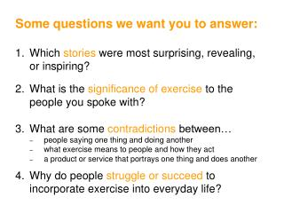 Some questions we want you to answer: