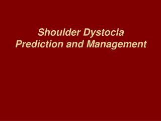 Shoulder Dystocia Prediction and Management