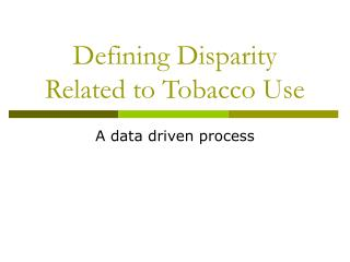 Defining Disparity Related to Tobacco Use