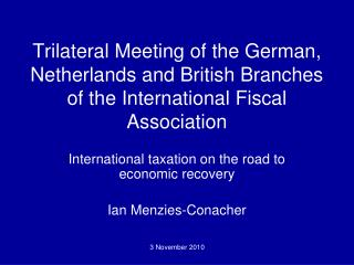 Trilateral Meeting of the German, Netherlands and British Branches of the International Fiscal Association