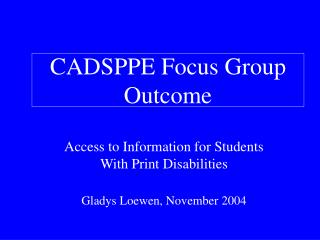 CADSPPE Focus Group Outcome