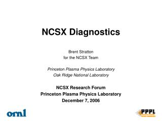 Brent Stratton for the NCSX Team Princeton Plasma Physics Laboratory Oak Ridge National Laboratory