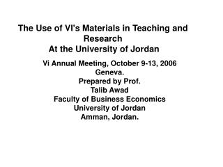 The Use of VI's Materials in Teaching and Research  At the University of Jordan