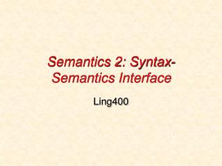 Semantics 2: Syntax-Semantics Interface