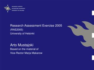 Research Assessment Exercise 2005 (RAE2005) University of Helsinki Arto Mustajoki