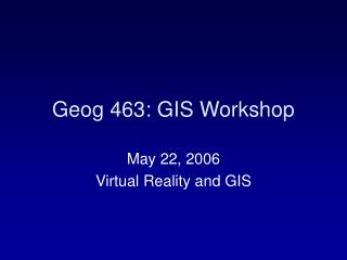 Geog 463: GIS Workshop