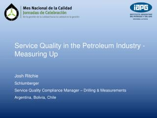 Service Quality in the Petroleum Industry - Measuring Up Josh Ritchie Schlumberger