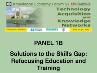 PANEL 1B Solutions to the Skills Gap: Refocusing Education and Training