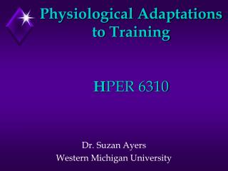 Physiological Adaptations to Training H PER 6310