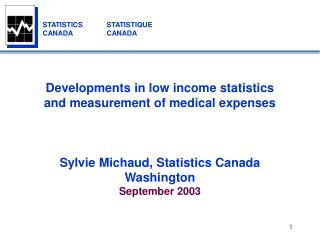 Developments in low income statistics and measurement of medical expenses    Sylvie Michaud, Statistics Canada Washingto