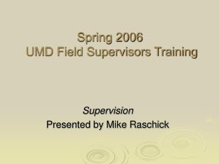 Spring 2006  UMD Field Supervisors Training