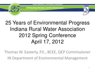 Thomas W. Easterly, P.E., BCEE, QEP Commissioner IN Department of Environmental Management