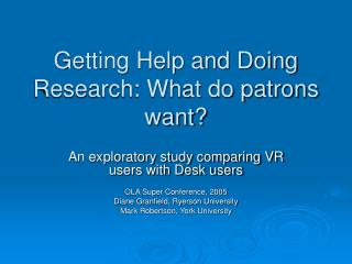 Getting Help and Doing Research: What do patrons want?
