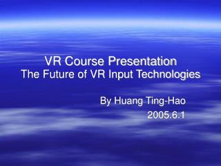 VR Course Presentation The Future of VR Input Technologies