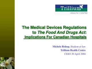 The Medical Devices Regulations  to  The Food And Drugs Act :  Implications For Canadian Hospitals