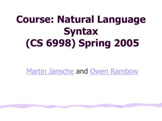 Course: Natural Language Syntax  (CS 6998) Spring 2005