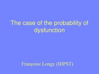 The case of the probability of dysfunction