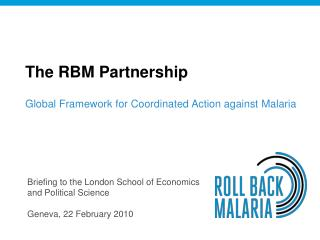 The RBM Partnership Global Framework for Coordinated Action against Malaria