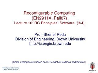 Reconfigurable Computing (EN2911X, Fall07) Lecture 10: RC Principles: Software (3/4)