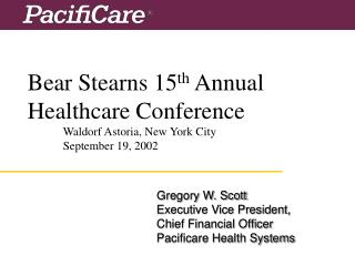 Bear Stearns 15 th  Annual   Healthcare Conference  	Waldorf Astoria, New York City
