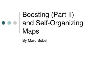 Boosting (Part II) and Self-Organizing Maps