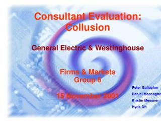 Consultant Evaluation: Collusion  General Electric  Westinghouse    Firms  Markets Group 6  15 November 2001