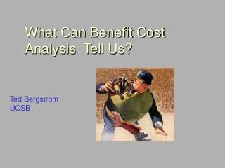 What Can Benefit Cost Analysis  Tell Us?