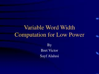Variable Word Width Computation for Low Power