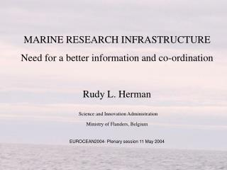 MARINE RESEARCH INFRASTRUCTURE Need for a better information and co-ordination  Rudy L. Herman