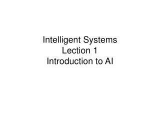 Intelligent Systems Lection 1 Introduction to AI