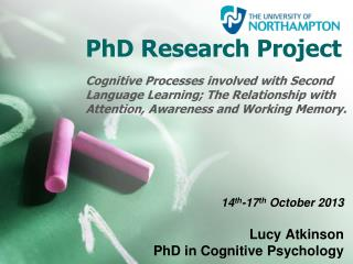 14 th -17 th  October 2013 Lucy Atkinson PhD in Cognitive Psychology