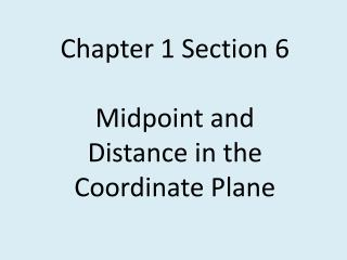 Chapter 1 Section 6 Midpoint and Distance in the Coordinate Plane