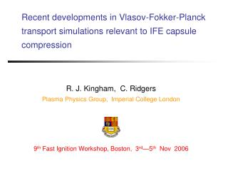 R. J. Kingham,  C. Ridgers    Plasma Physics Group,  Imperial College London