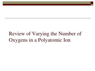 Review of Varying the Number of Oxygens in a Polyatomic Ion