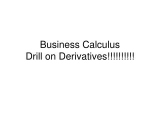 Business Calculus Drill on Derivatives!!!!!!!!!!
