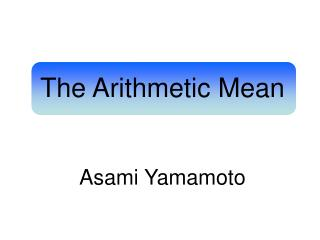 The Arithmetic Mean Asami Yamamoto
