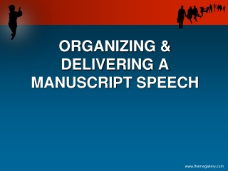 ORGANIZING & DELIVERING A MANUSCRIPT SPEECH