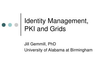 Identity Management, PKI and Grids