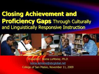 Presenter: Noma LeMoine, Ph.D. noma.lemoine@sbcglobal College of San Mateo, November 11, 2009