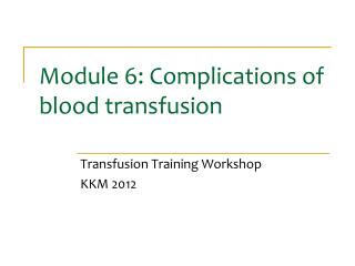 Module 6: Complications of blood transfusion