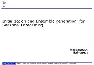 Initialization and Ensemble generation  for Seasonal Forecasting
