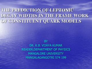 THE PREDICTION OF LEPTONIC DECAY WIDTHS IN THE FRAME WORK OF CONSTITUENT QUARK MODELS